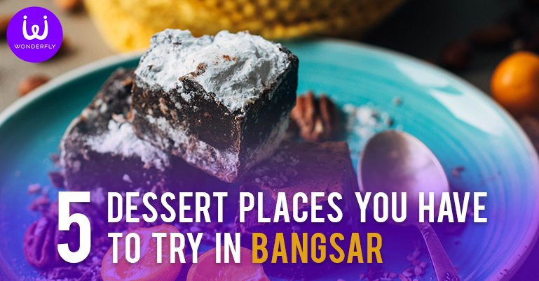 5 Dessert Places You Have to Try in Bangsar