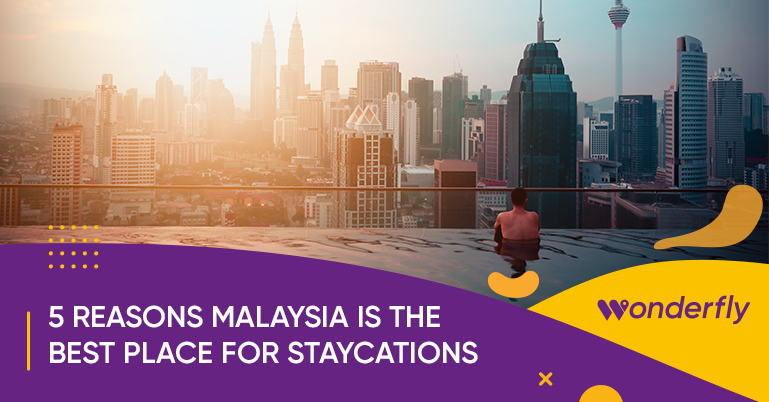 5 reasons why Malaysia is the best country to plan staycations